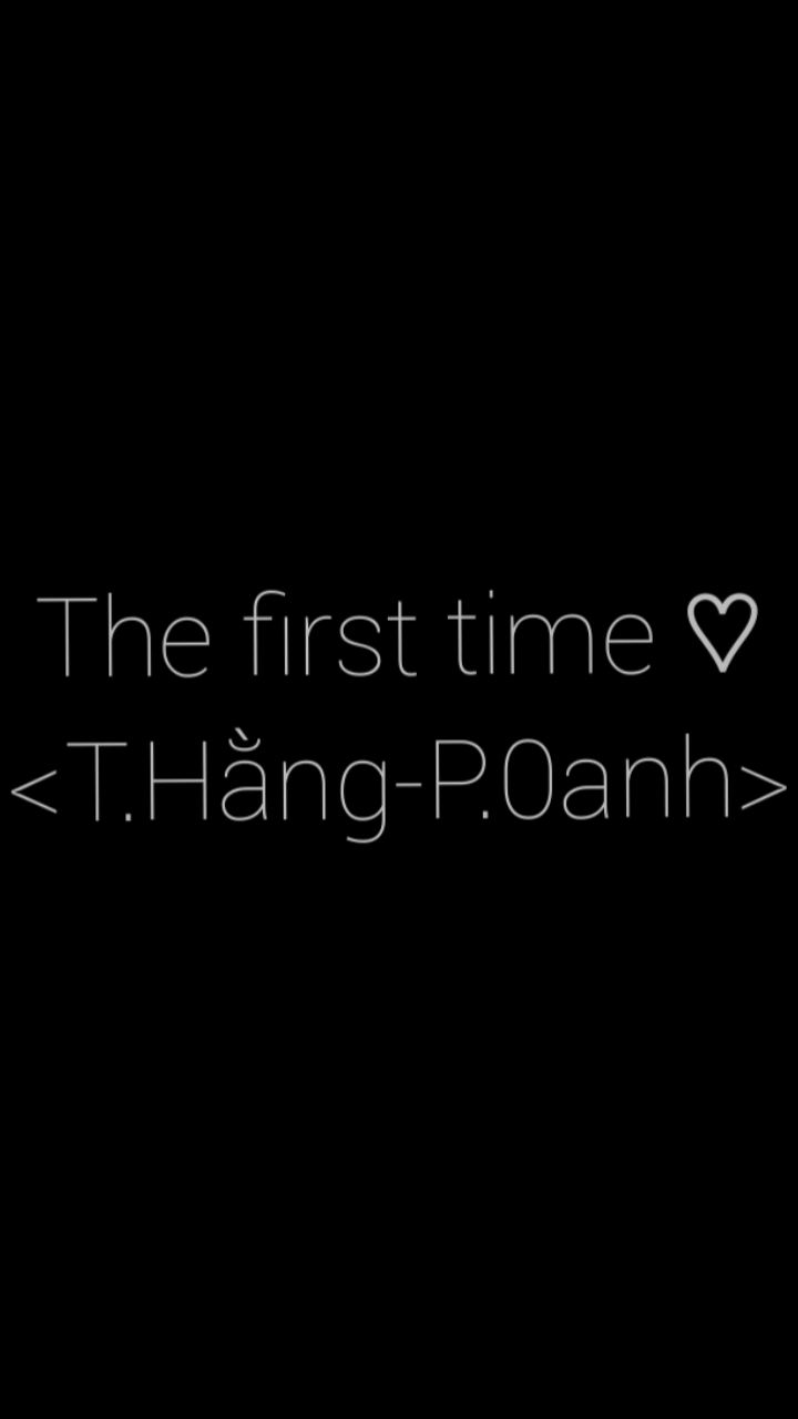 The first time ♡
